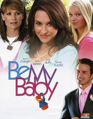 Нежданная любовь / Be My Baby (2010)